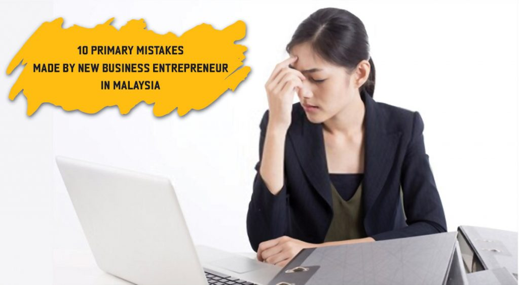 10 primary mistakes made by new business entrepreneur in Malaysia